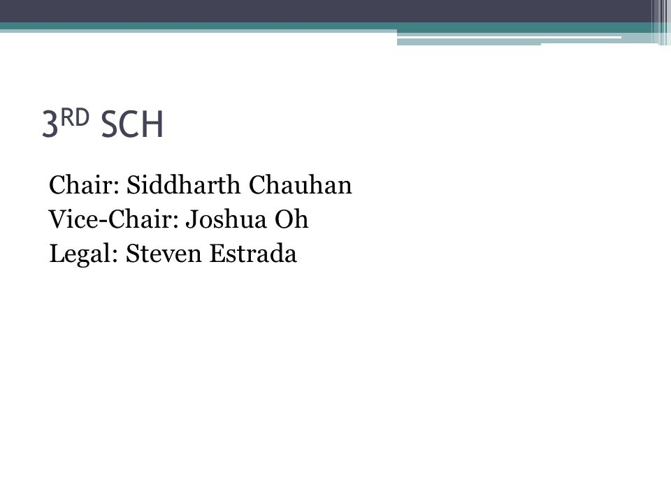 3 RD SCH Chair: Siddharth Chauhan Vice-Chair: Joshua Oh Legal: Steven Estrada