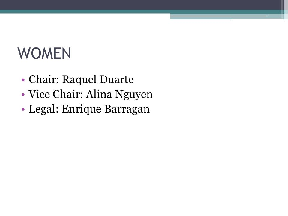 WOMEN Chair: Raquel Duarte Vice Chair: Alina Nguyen Legal: Enrique Barragan