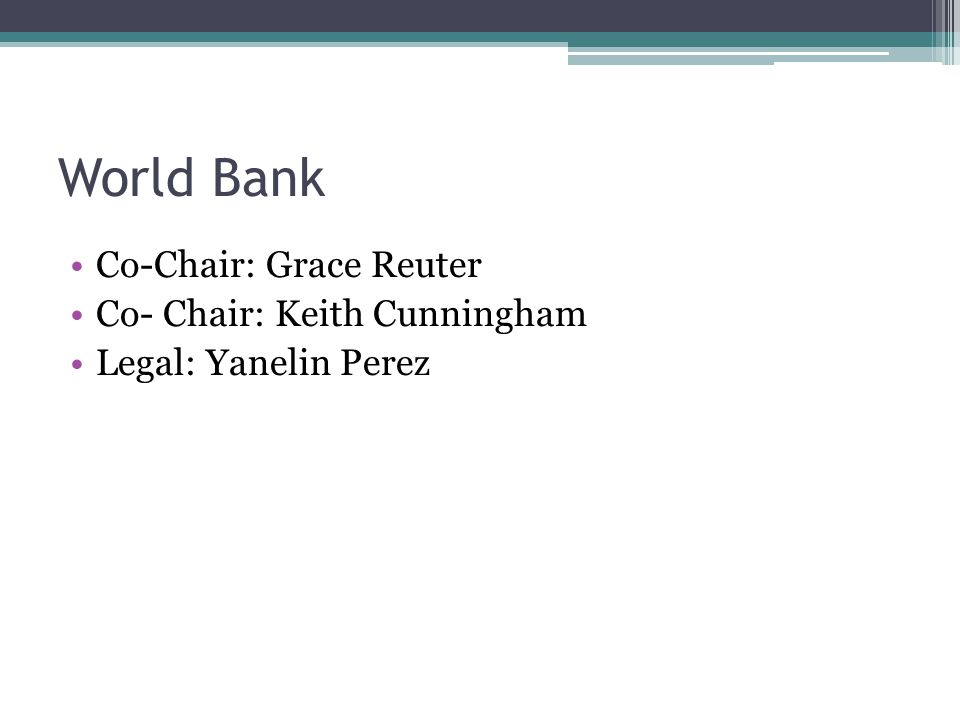 World Bank Co-Chair: Grace Reuter Co- Chair: Keith Cunningham Legal: Yanelin Perez