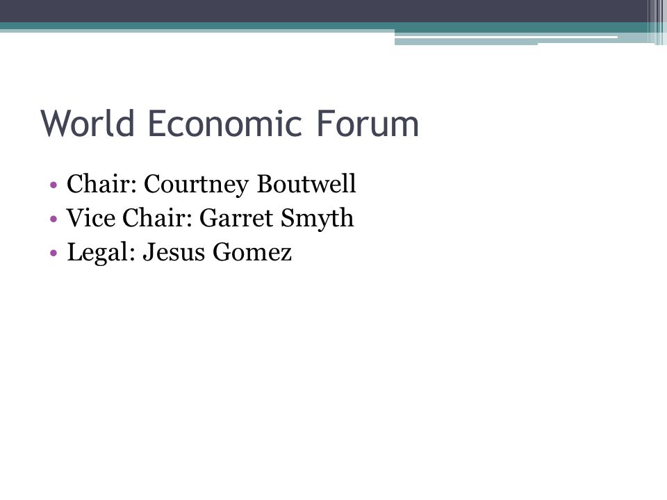 World Economic Forum Chair: Courtney Boutwell Vice Chair: Garret Smyth Legal: Jesus Gomez