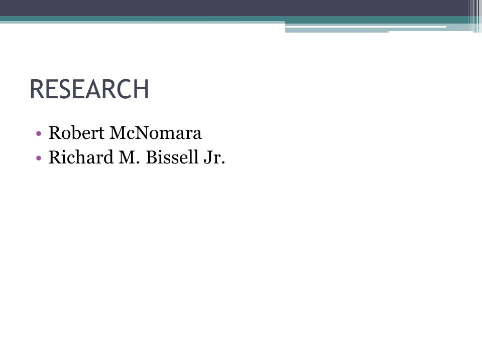 RESEARCH Robert McNomara Richard M. Bissell Jr.