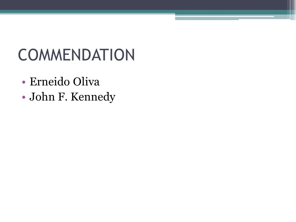 COMMENDATION Erneido Oliva John F. Kennedy