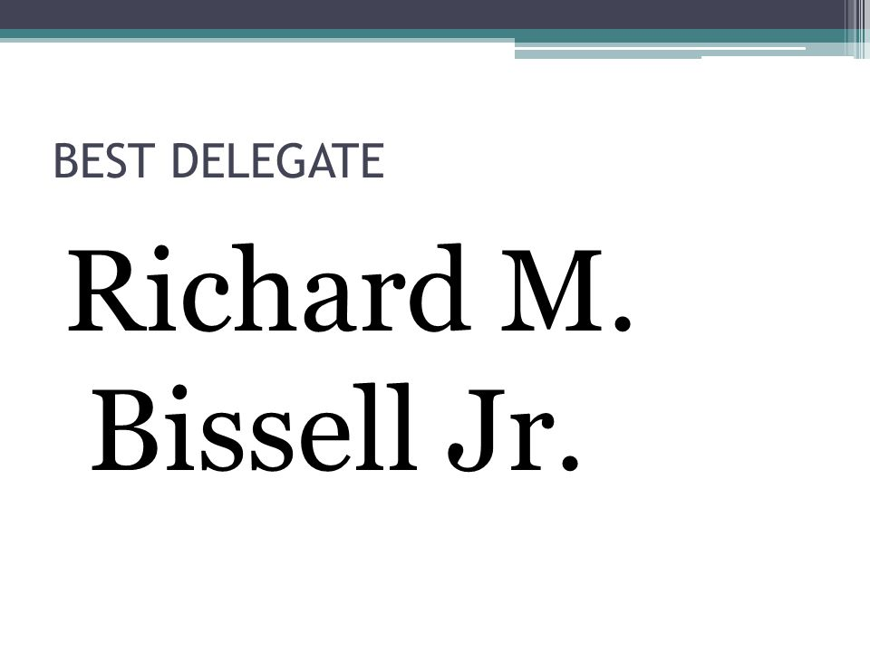 BEST DELEGATE Richard M. Bissell Jr.