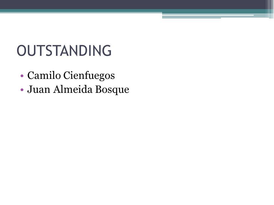 OUTSTANDING Camilo Cienfuegos Juan Almeida Bosque