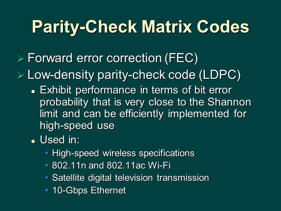 Parity-Check Matrix Codes  Forward error correction (FEC)  Low-density parity-check code (LDPC) Exhibit performance in terms of bit error probabilit