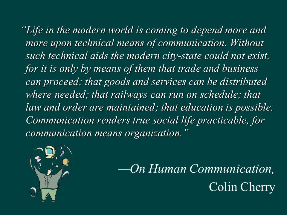 Life in the modern world is coming to depend more and more upon technical means of communication.