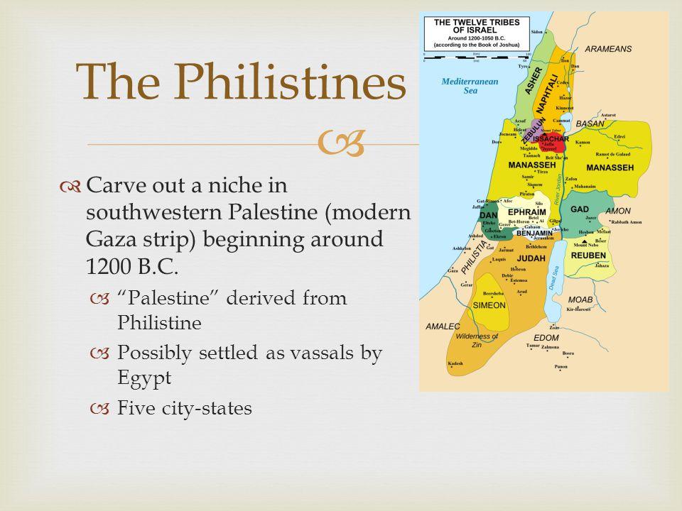   Carve out a niche in southwestern Palestine (modern Gaza strip) beginning around 1200 B.C.