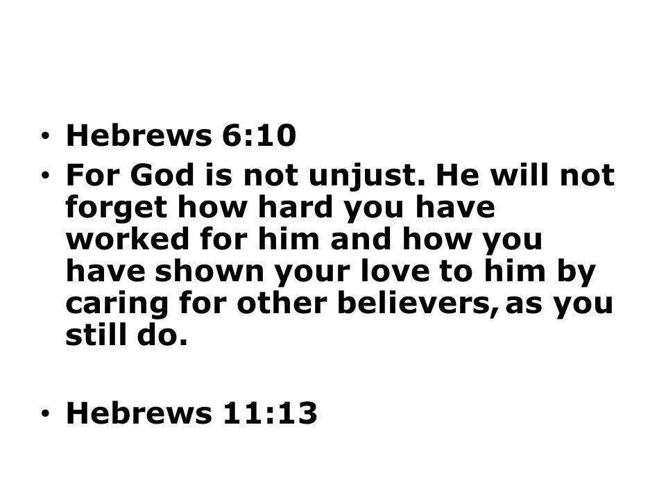 Hebrews 6:10 For God is not unjust.