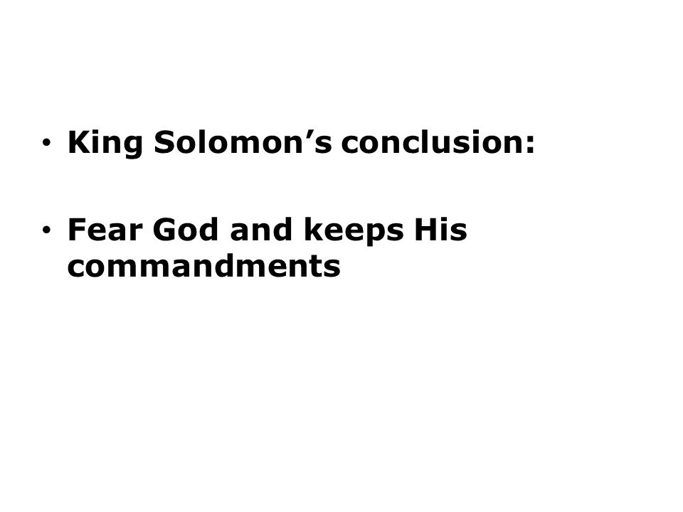 King Solomon's conclusion: Fear God and keeps His commandments