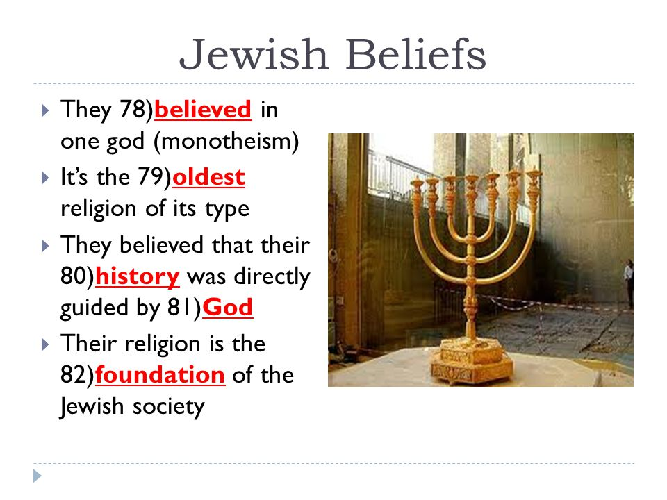 Jewish Beliefs  They 78)believed in one god (monotheism)  It's the 79)oldest religion of its type  They believed that their 80)history was directly