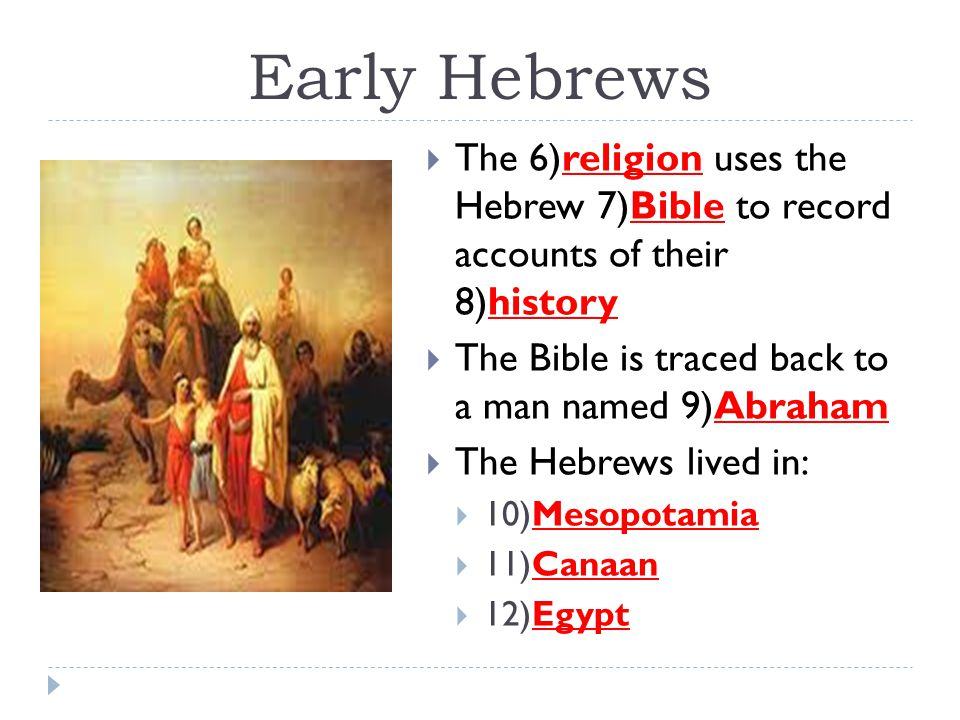 Early Hebrews  In Egypt the 13)pharaoh worried about the Hebrews gaining 14)power in the region  He 15)enslaved them to prevent their 16)growth