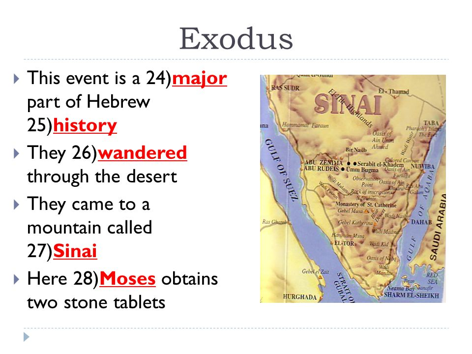 Exodus  This event is a 24)major part of Hebrew 25)history  They 26)wandered through the desert  They came to a mountain called 27)Sinai  Here 28)