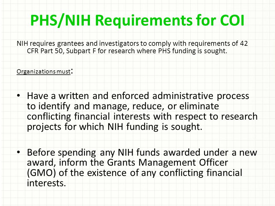 NIH requires grantees and investigators to comply with requirements of 42 CFR Part 50, Subpart F for research where PHS funding is sought.