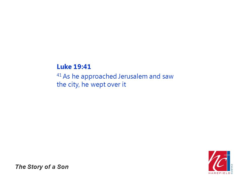 The Story of a Son Luke 19:41 41 As he approached Jerusalem and saw the city, he wept over it