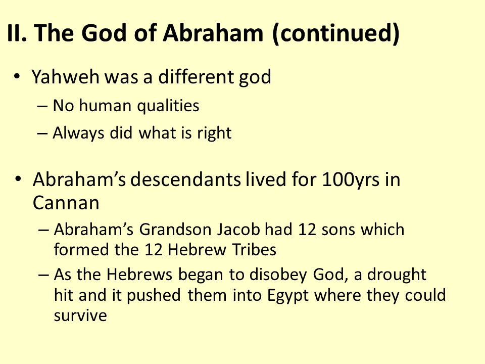 Yahweh was a different god – No human qualities – Always did what is right II.