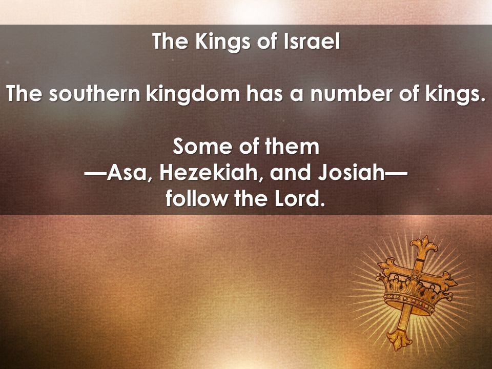 The Kings of Israel The southern kingdom has a number of kings.