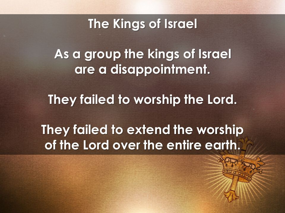 The Kings of Israel As a group the kings of Israel are a disappointment.