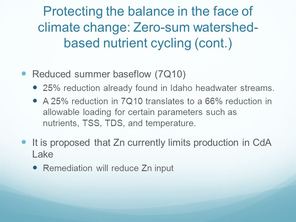 Protecting the balance in the face of climate change: Zero-sum watershed- based nutrient cycling (cont.) Reduced summer baseflow (7Q10) 25% reduction already found in Idaho headwater streams.