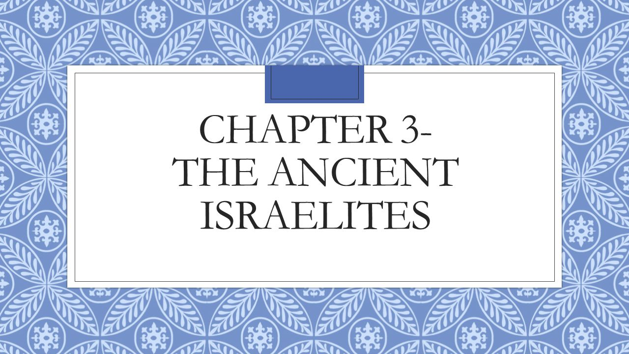 CHAPTER 3- THE ANCIENT ISRAELITES