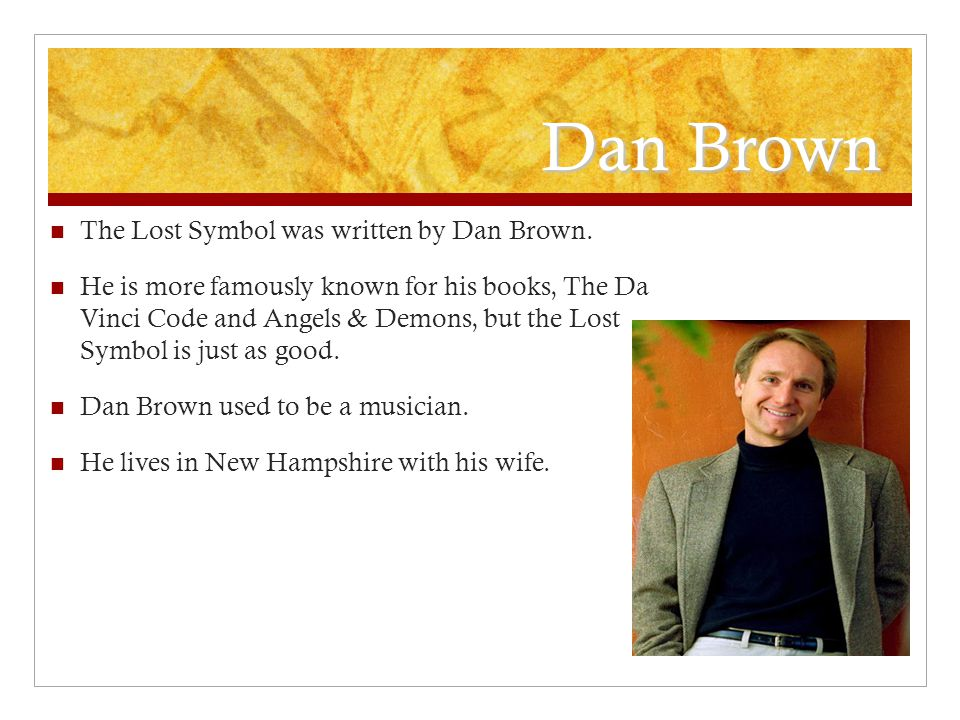 Dan Brown The Lost Symbol was written by Dan Brown.