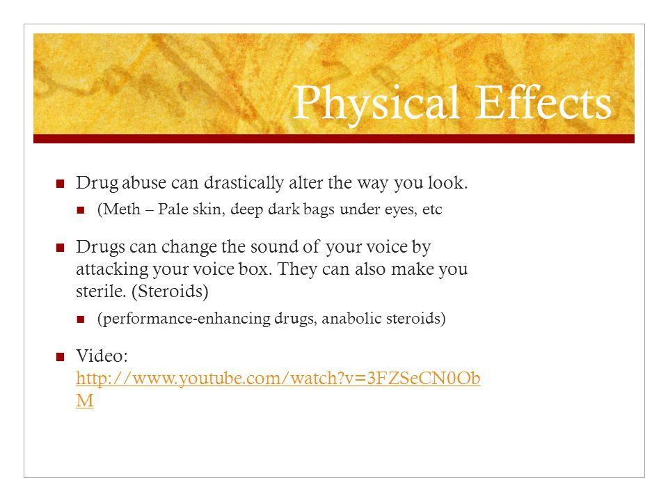 Physical Effects Drug abuse can drastically alter the way you look.