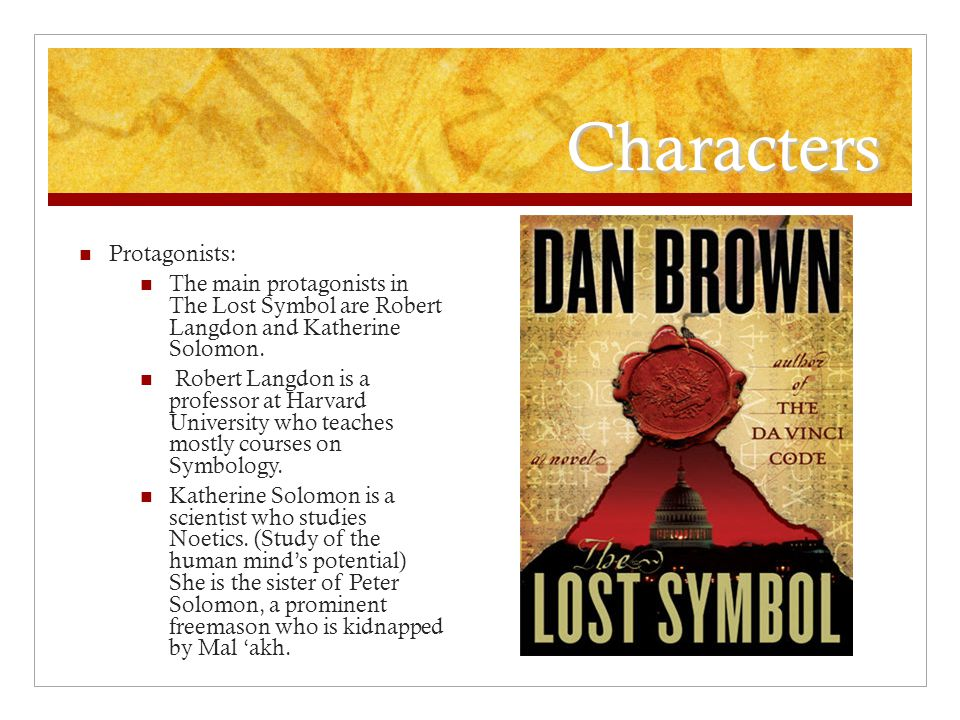 Characters Protagonists: The main protagonists in The Lost Symbol are Robert Langdon and Katherine Solomon.