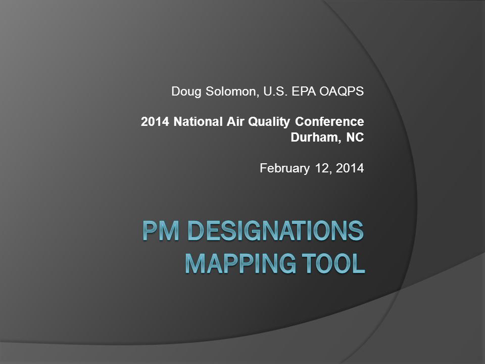 Presentation Overview  PM 2.5 Designations Background  Mapping Software Purpose and Specs  Mapping Software Demonstration