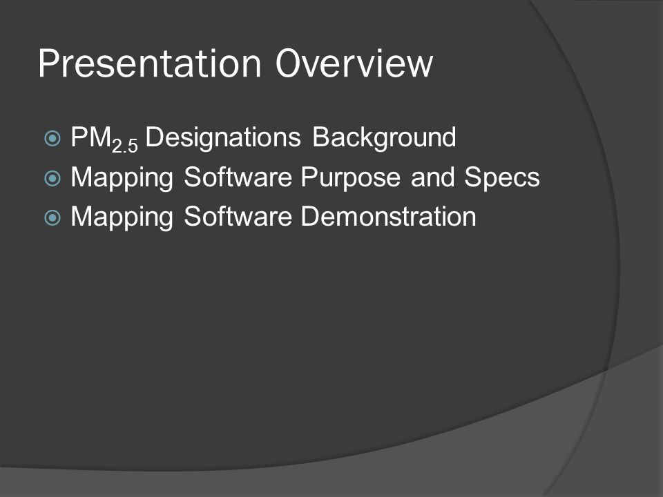 Presentation Overview  PM 2.5 Designations Background  Mapping Software Purpose and Specs  Mapping Software Demonstration