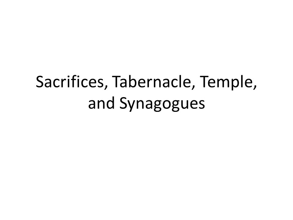 Sacrifices In most religions in the ancient world, religion = sacrifice Judaism was different in two ways: – Judaism had only one temple; other religions had numerous temples – Judaism's sacrificial system was more expensive; unlike in many other religions, priests were entirely supported by the rest of the population; they were not allowed to work in the fields.