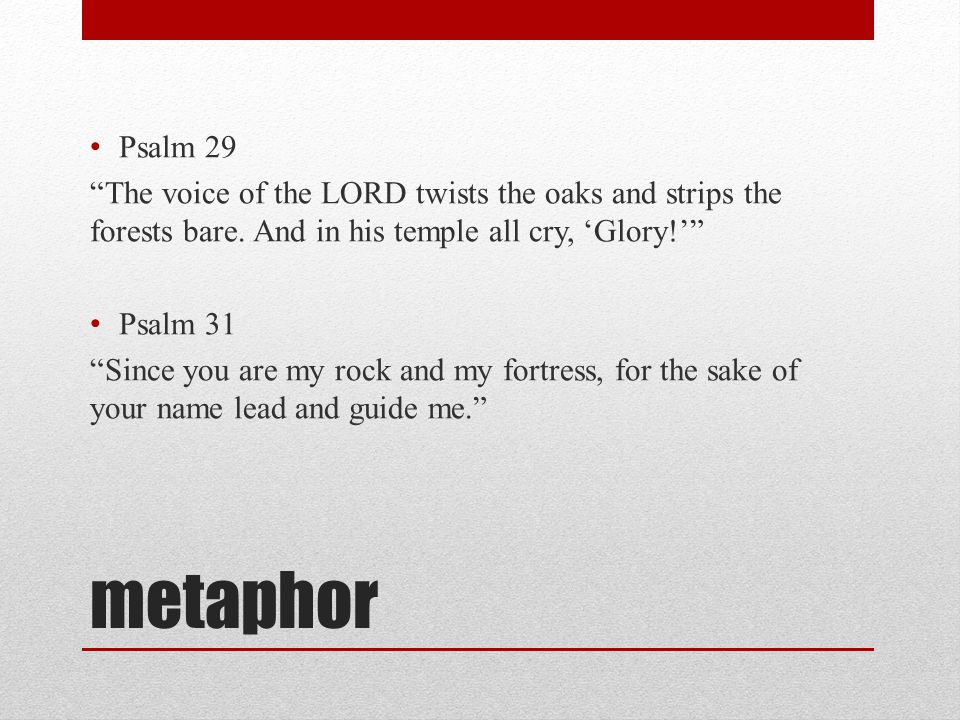 metaphor Psalm 29 The voice of the LORD twists the oaks and strips the forests bare.