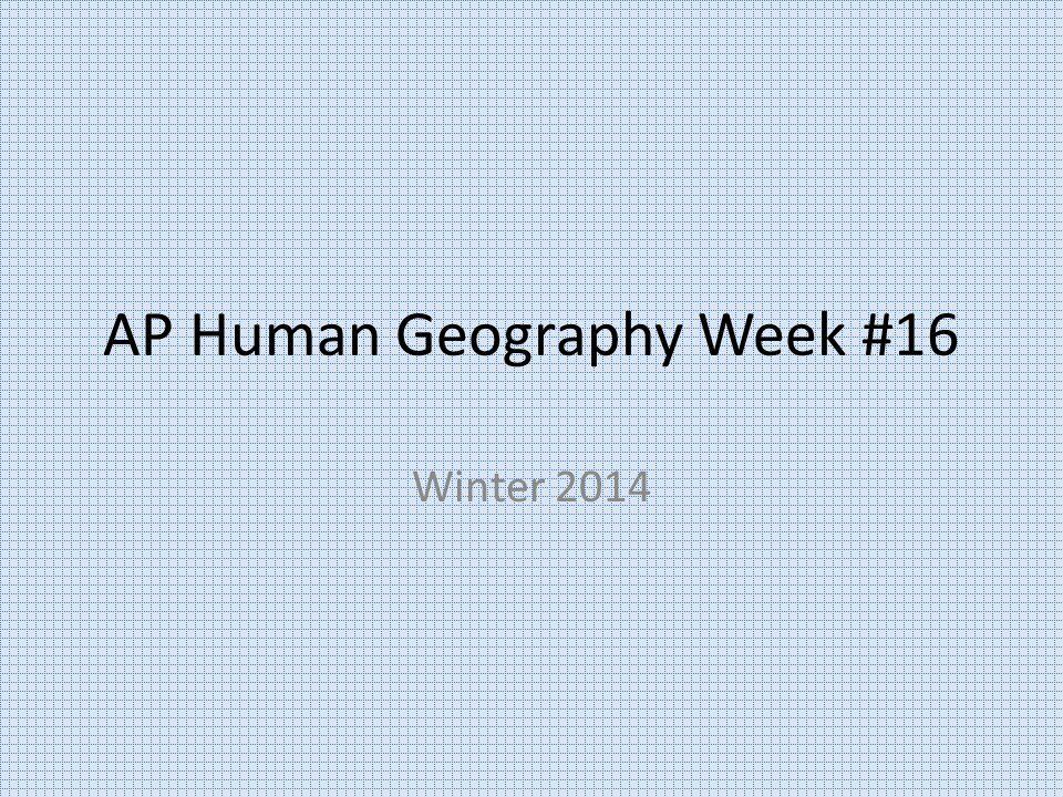 AP Human Geography Week #16 Winter 2014