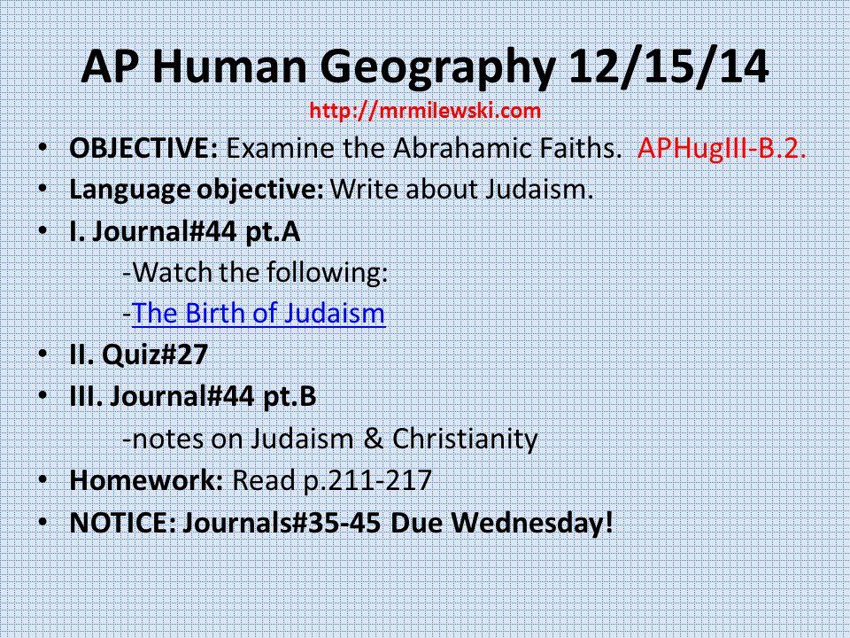 AP Human Geography 12/16/14 http://mrmilewski.com OBJECTIVE: Continue examination of the Abrahamic Faiths.