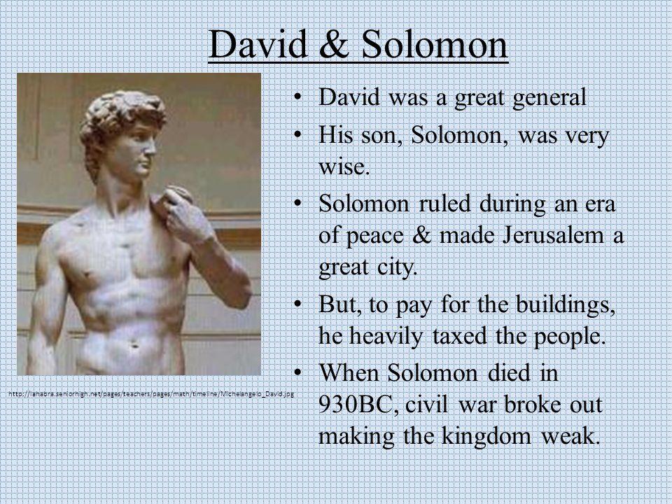 David & Solomon David was a great general His son, Solomon, was very wise.
