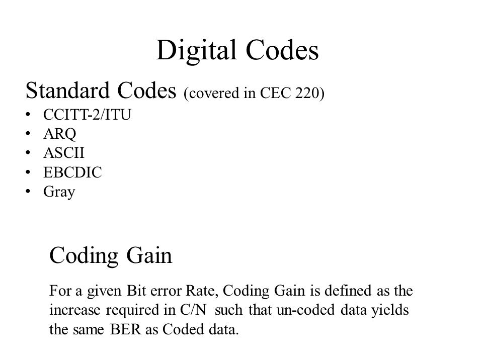 Digital Codes Coding Gain For a given Bit error Rate, Coding Gain is defined as the increase required in C/N such that un-coded data yields the same BER as Coded data.