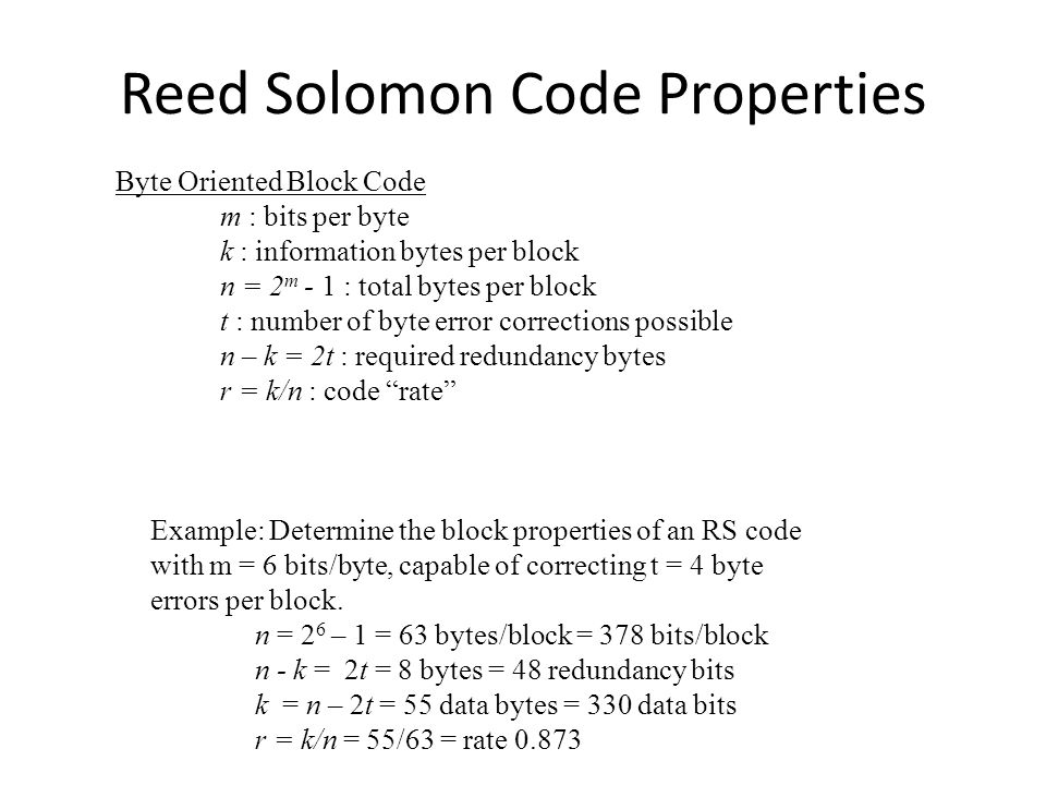 Reed Solomon Codes (cont) A byte error is byte containing a single bit error.