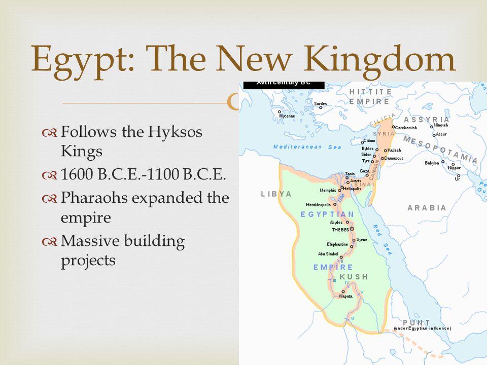  Egypt: The New Kingdom  Follows the Hyksos Kings  1600 B.C.E.-1100 B.C.E.