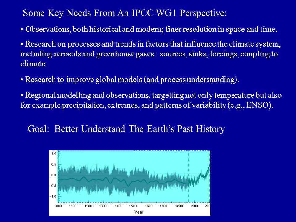 Some Key Needs From An IPCC WG1 Perspective: Observations, both historical and modern; finer resolution in space and time.