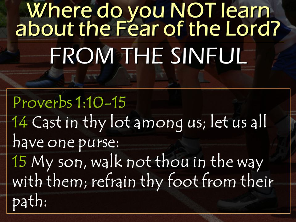 Where do you NOT learn about the Fear of the Lord.
