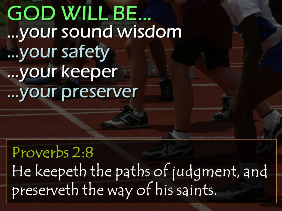 Proverbs 2:8 He keepeth the paths of judgment, and preserveth the way of his saints.