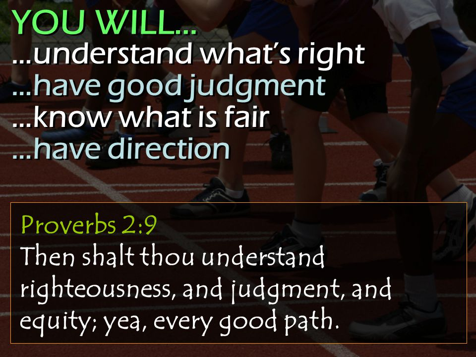Proverbs 2:9 Then shalt thou understand righteousness, and judgment, and equity; yea, every good path.