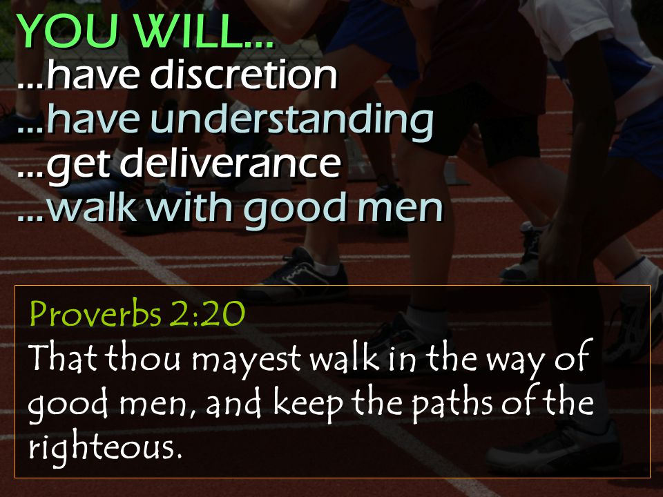 Proverbs 2:20 That thou mayest walk in the way of good men, and keep the paths of the righteous.