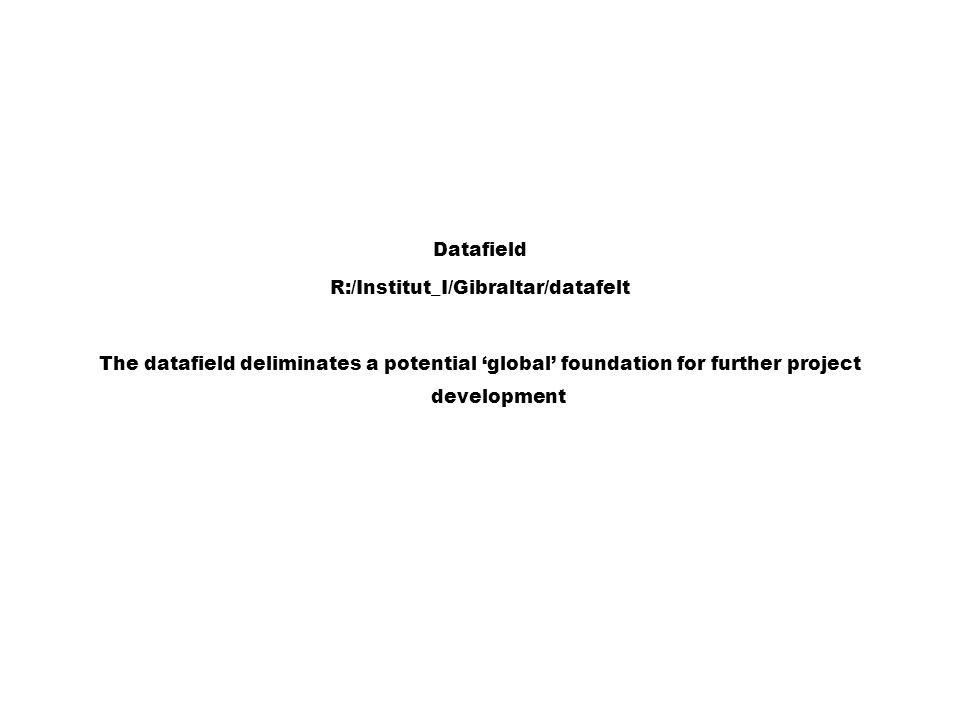 Datafield R:/Institut_I/Gibraltar/datafelt The datafield deliminates a potential 'global' foundation for further project development