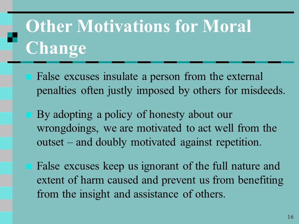 16 Other Motivations for Moral Change False excuses insulate a person from the external penalties often justly imposed by others for misdeeds.
