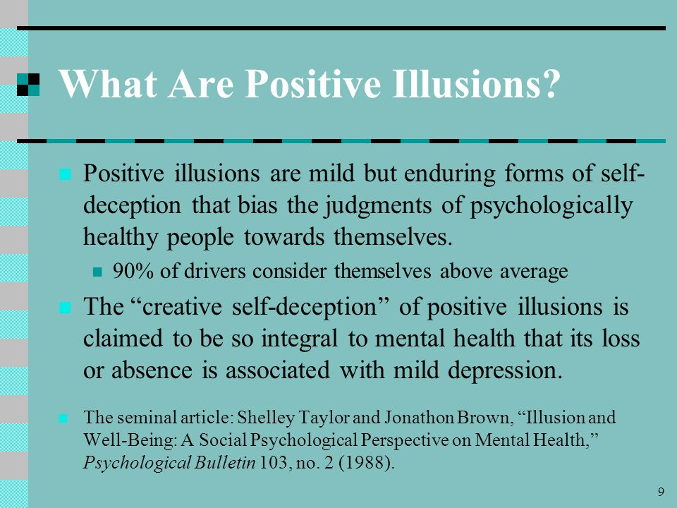 10 Troubles with the Theory of Positive Illusions A cognitive hypothesis of unintentional bias also explains overestimations of positive qualities.