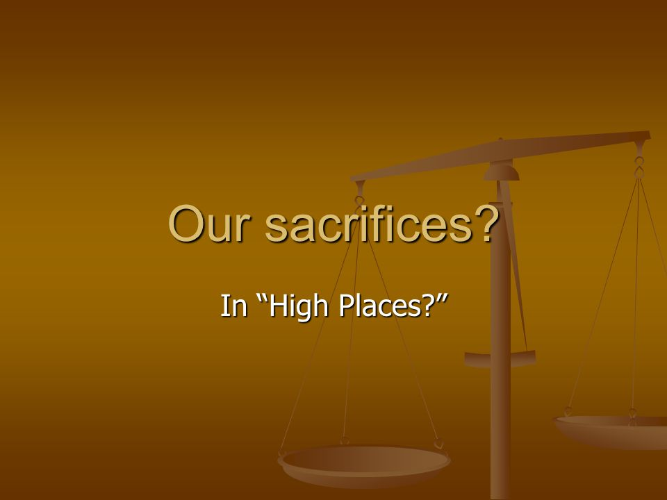 Our sacrifices In High Places