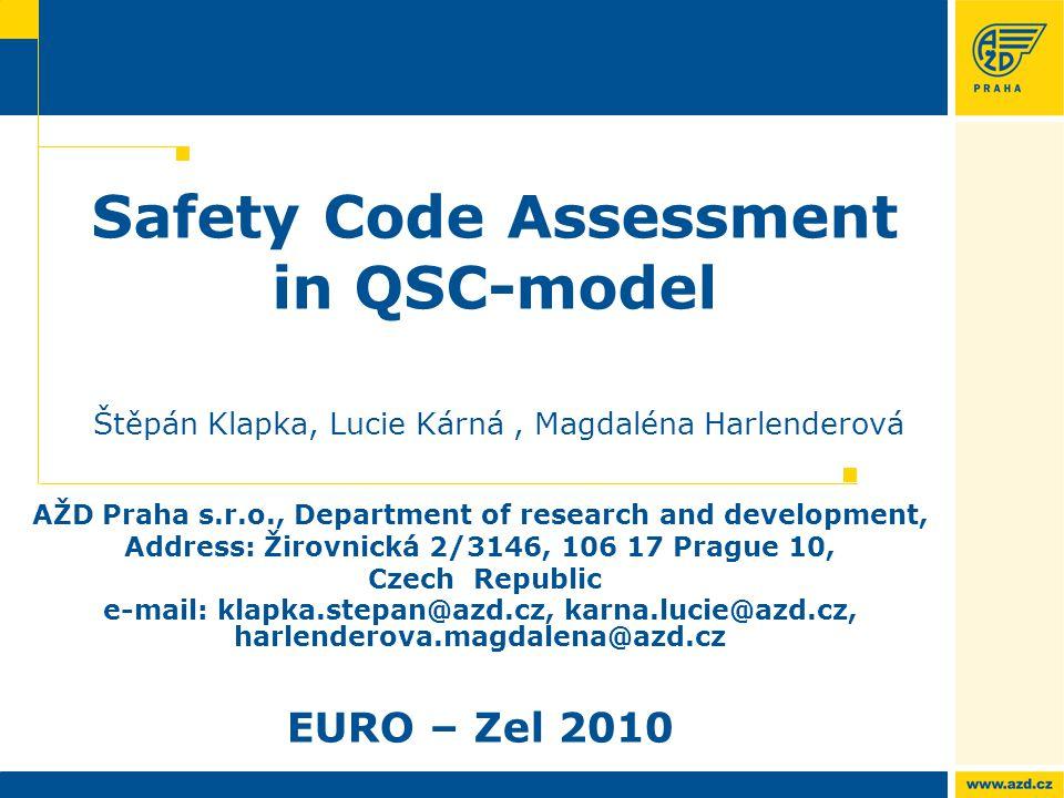 AŽD Praha Safety Code Assessment in QSC-model Štěpán Klapka, Lucie Kárná, Magdaléna Harlenderová AŽD Praha s.r.o., Department of research and developm