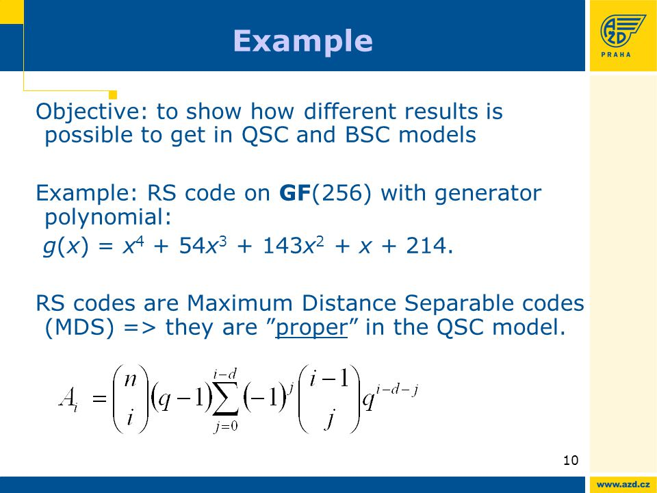 10 Example Objective: to show how different results is possible to get in QSC and BSC models Example: RS code on GF(256) with generator polynomial: g(x) = x 4 + 54x 3 + 143x 2 + x + 214.