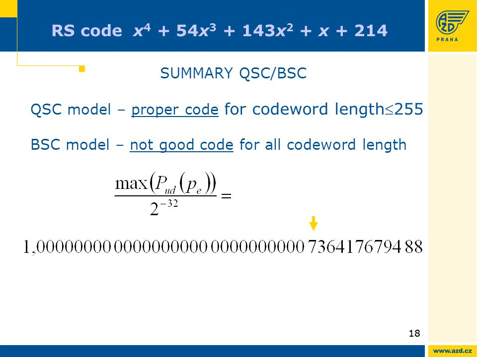 18 RS code x 4 + 54x 3 + 143x 2 + x + 214 SUMMARY QSC/BSC QSC model – proper code for codeword length255 BSC model – not good code for all codeword length