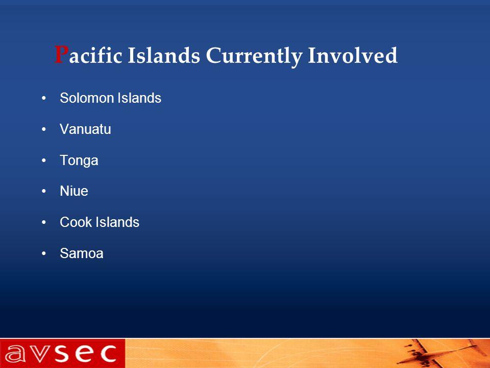 P acific Islands Currently Involved Solomon Islands Vanuatu Tonga Niue Cook Islands Samoa