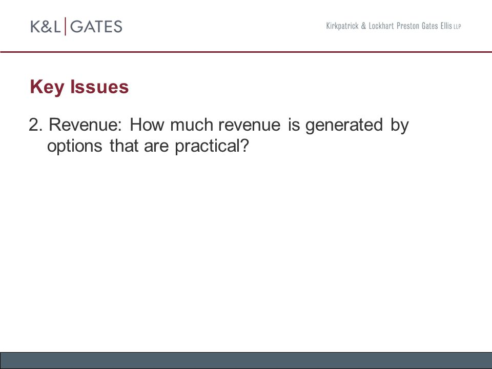 Key Issues 2. Revenue: How much revenue is generated by options that are practical?
